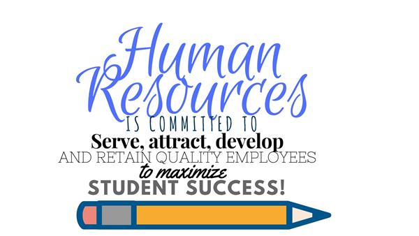 Human Resources is committed to serve, attract, develop and retain quality employees to maximize student success.